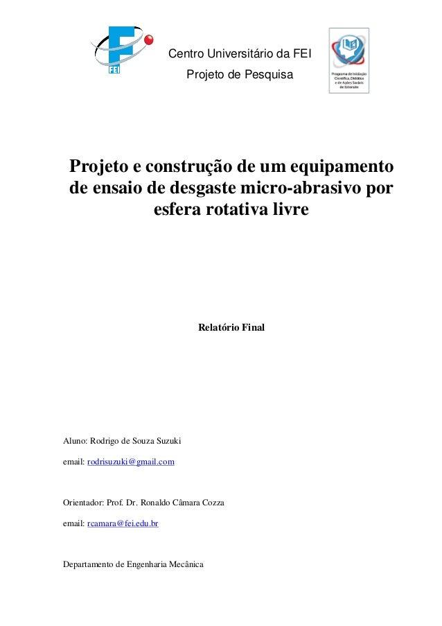 Centro Universitário da FEI Projeto de Pesquisa Projeto e construção de um equipamento de ensaio de desgaste micro-abrasiv...