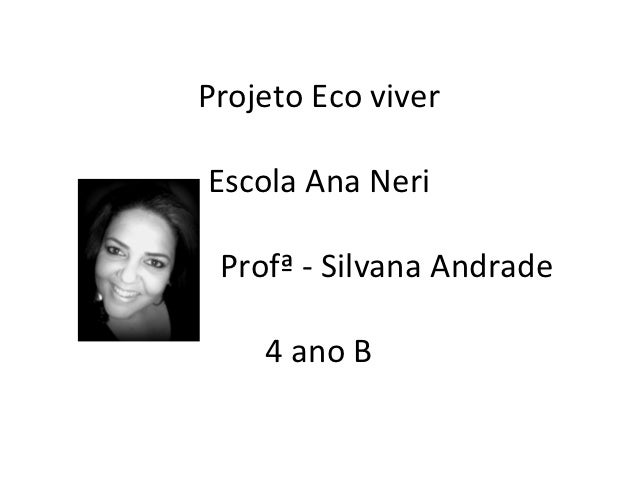 Projeto Eco viverEscola Ana Neri Profª - Silvana Andrade    4 ano B
