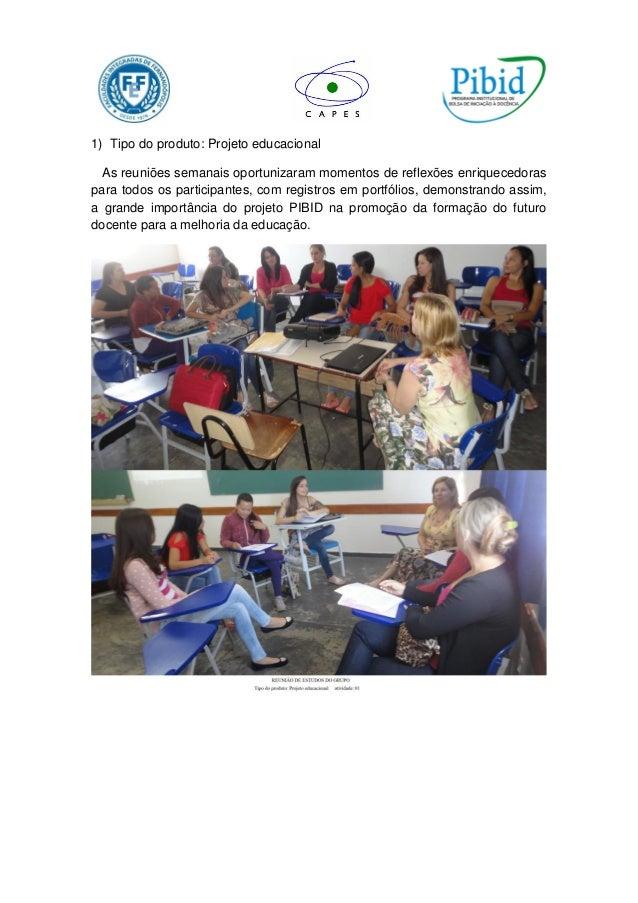 1) Tipo do produto: Projeto educacional As reuniões semanais oportunizaram momentos de reflexões enriquecedoras para todos...