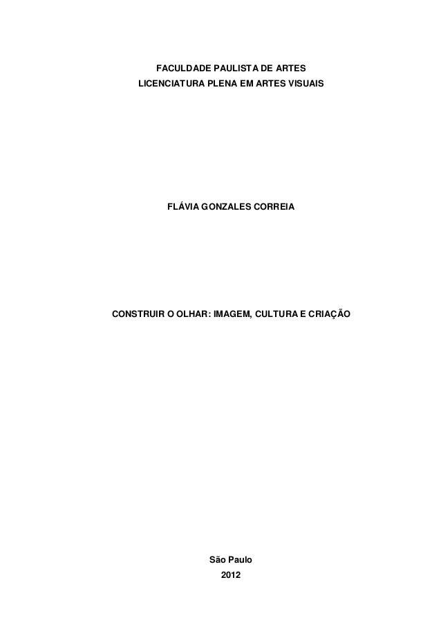 FACULDADE PAULISTA DE ARTES LICENCIATURA PLENA EM ARTES VISUAIS FLÁVIA GONZALES CORREIA CONSTRUIR O OLHAR: IMAGEM, CULTURA...