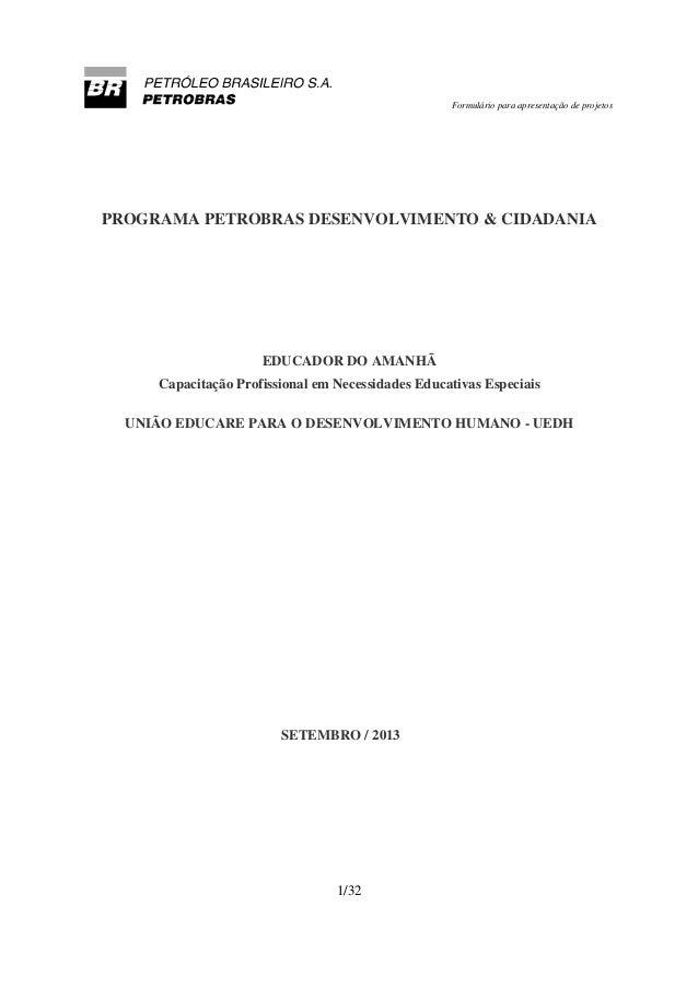 Formulário para apresentação de projetos  PROGRAMA PETROBRAS DESENVOLVIMENTO & CIDADANIA  EDUCADOR DO AMANHÃ Capacitação P...
