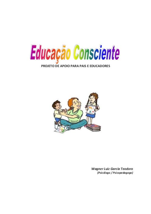 PROJETO DE APOIO PARA PAIS E EDUCADORES Wagner Luiz Garcia Teodoro (Psicólogo / Psicopedagogo)