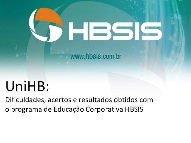UniHB:Dificuldades, acertos e resultados obtidos como programa de Educação Corporativa HBSIS