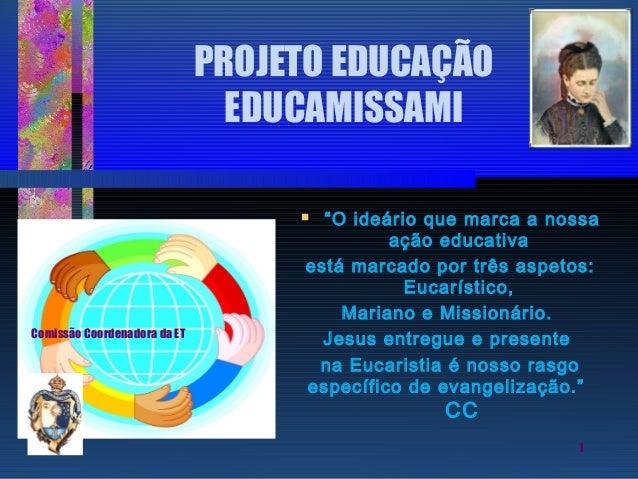 """PROJETO EDUCAÇÃO EDUCAMISSAMI """"O ideário que marca a nossa ação educativa está marcado por três aspetos: Eucarístico, Mari..."""
