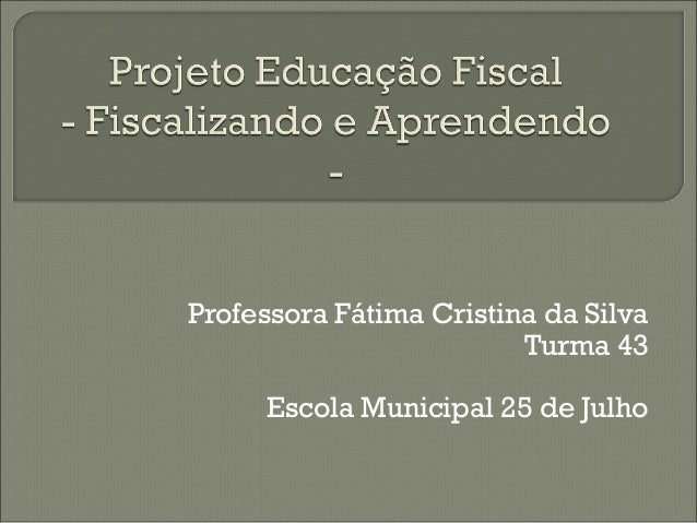 Professora Fátima Cristina da Silva Turma 43 Escola Municipal 25 de Julho