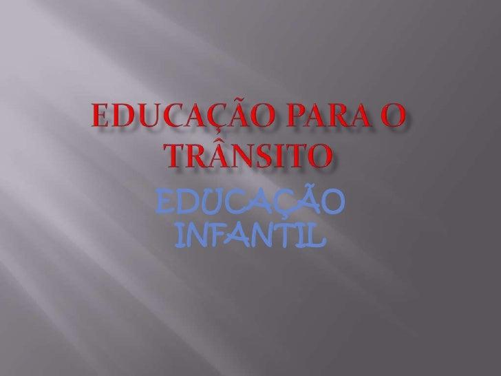 EDUCAÇÃO PARA O  TRÂNSITO<br />EDUCAÇÃO INFANTIL<br />