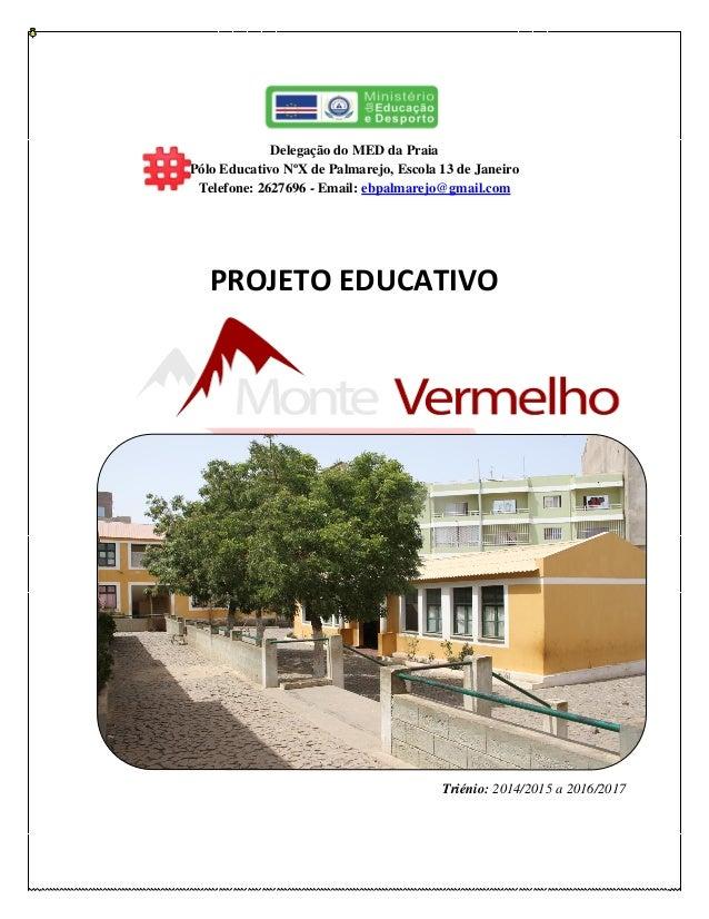 Delegação do MED da Praia Pólo Educativo NºX de Palmarejo, Escola 13 de Janeiro Telefone: 2627696 - Email: ebpalmarejo@gma...
