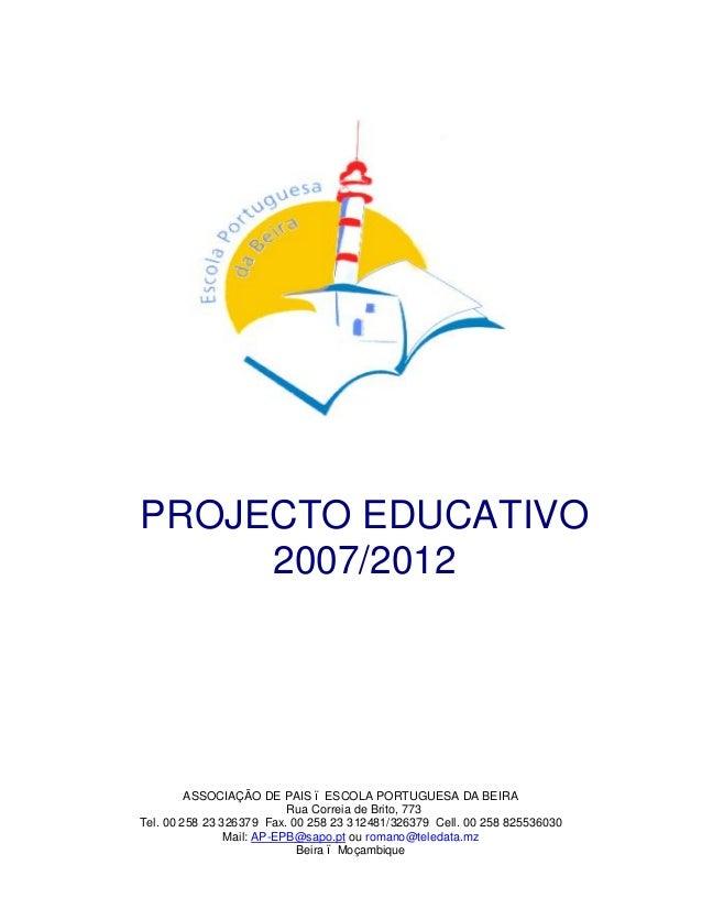 PROJECTO EDUCATIVO 2007/2012 ASSOCIAÇÃO DE PAIS ESCOLA PORTUGUESA DA BEIRA Rua Correia de Brito, 773 Tel. 00 258 23 326379...