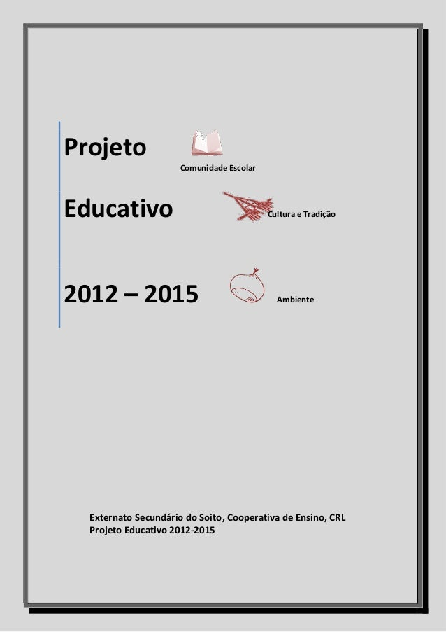 Projeto Comunidade Escolar Educativo Cultura e Tradição 2012 – 2015 Ambiente Externato Secundário do Soito, Cooperativa de...