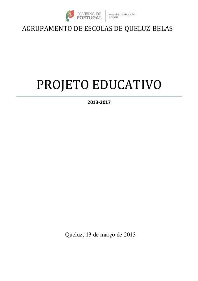 AGRUPAMENTO DE ESCOLAS DE QUELUZ-BELAS  PROJETO EDUCATIVO 2013-2017  Queluz, 13 de março de 2013