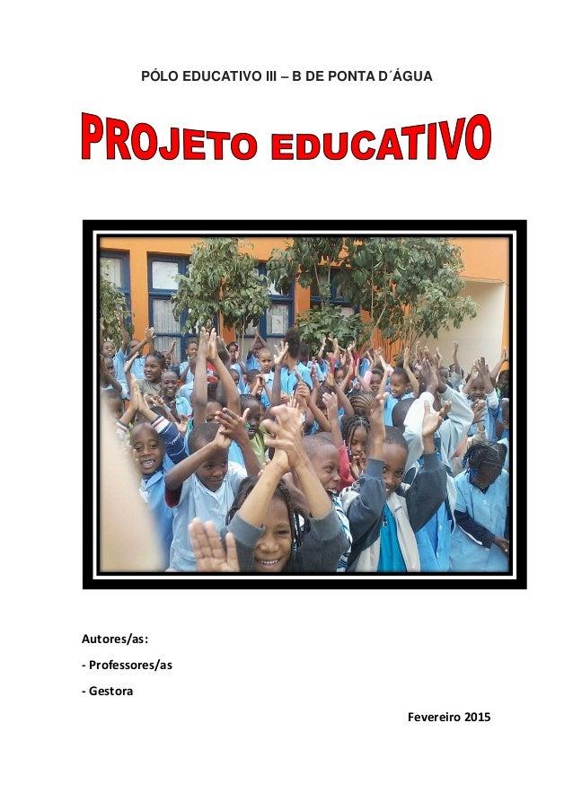 PÓLO EDUCATIVO III – B DE PONTA D´ÁGUA Autores/as: - Professores/as - Gestora Fevereiro 2015
