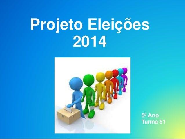 Projeto Eleições  2014  5º Ano  Turma 51