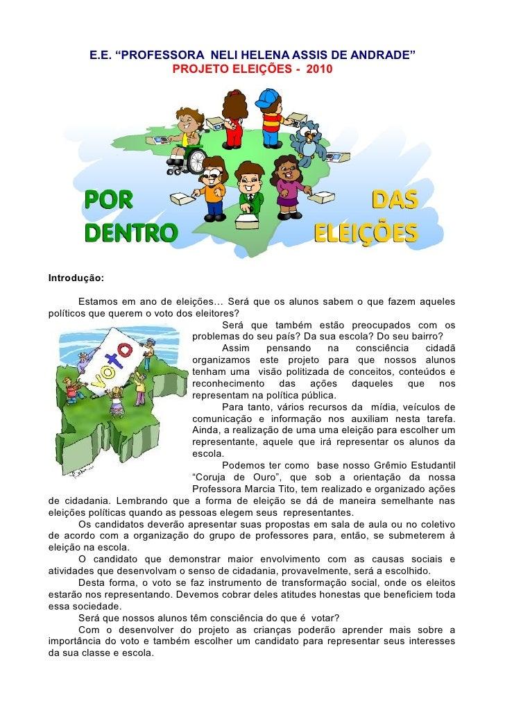 """E.E. """"PROFESSORA NELI HELENA ASSIS DE ANDRADE""""                     PROJETO ELEIÇÕES - 2010     Introdução:          Estamo..."""
