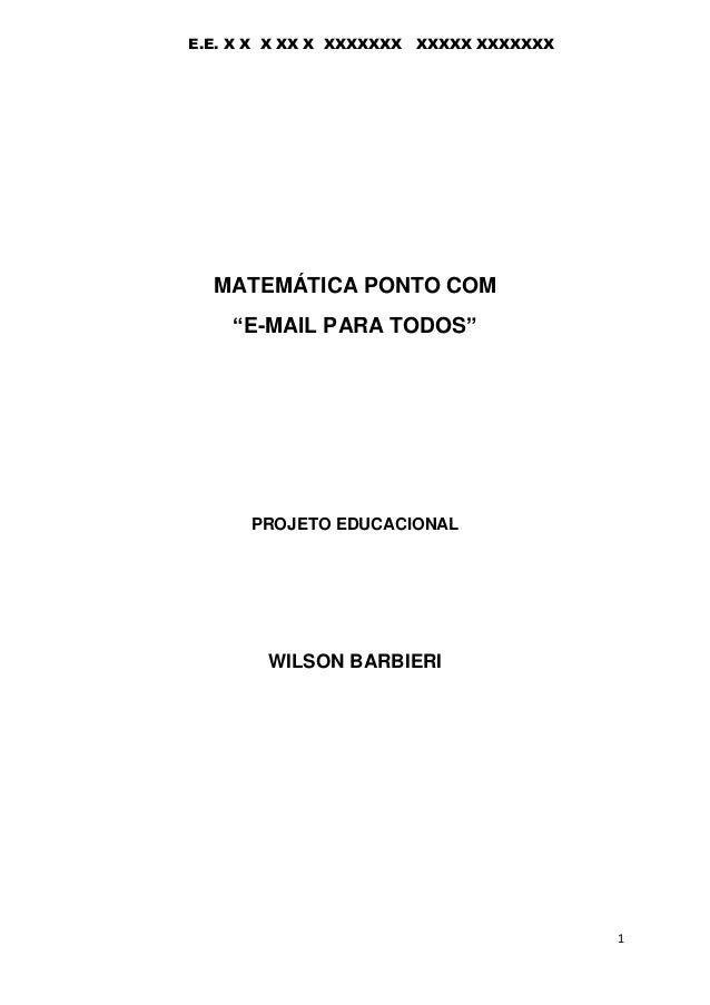 "1  MATEMÁTICA PONTO COM  ""E-MAIL PARA TODOS""  PROJETO EDUCACIONAL  WILSON BARBIERI E.E. X X X XX X XXXXXXX XXXXX XXXXXXX"