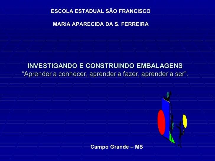 Campo Grande – MS ESCOLA ESTADUAL SÃO FRANCISCO MARIA APARECIDA DA S. FERREIRA