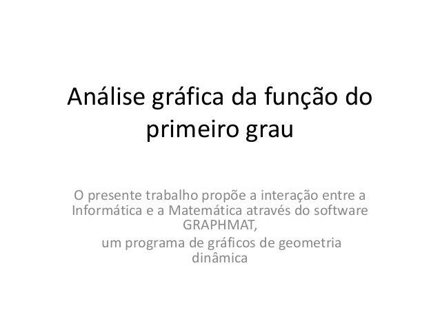 Análise gráfica da função do  primeiro grau  O presente trabalho propõe a interação entre a  Informática e a Matemática at...