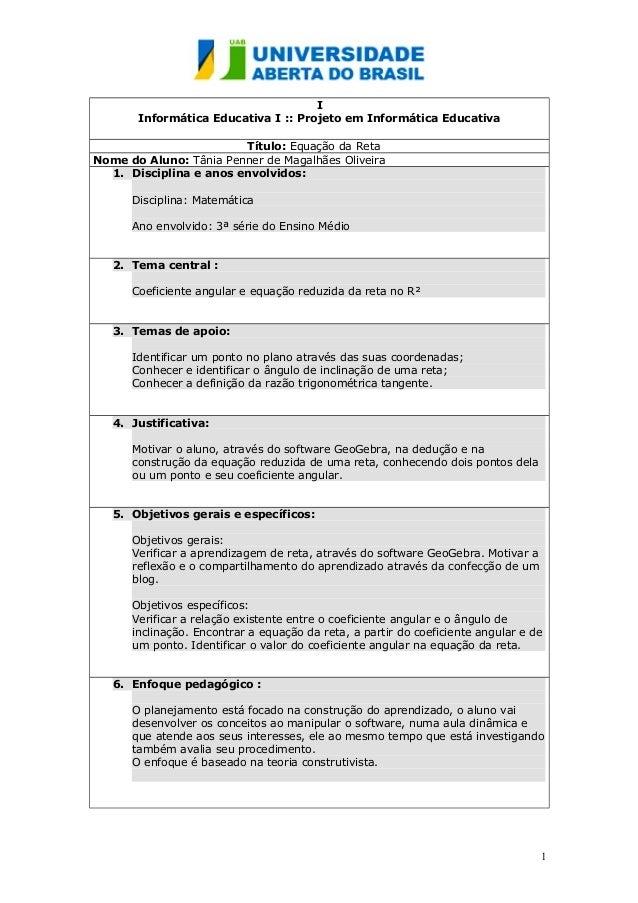 I  Informática Educativa I :: Projeto em Informática Educativa  Título: Equação da Reta  Nome do Aluno: Tânia Penner de Ma...