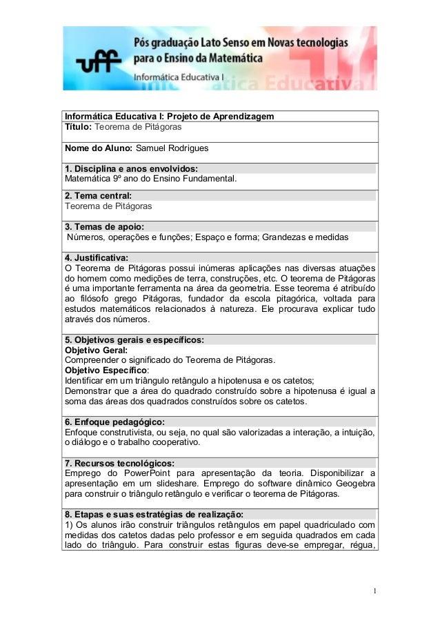 Informática Educativa I: Projeto de Aprendizagem Título: Teorema de Pitágoras Nome do Aluno: Samuel Rodrigues 1. Disciplin...