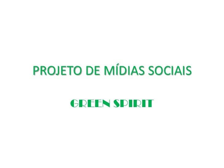 PROJETO DE MÍDIAS SOCIAIS     GREEN SPIRIT