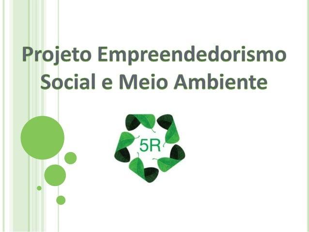REDUZIR, REUTILIZAR ,RECICLAR, REPENSAR E RECUSAR Também conhecido como os 5 Rs da sustentabilidadesão ações práticas que...