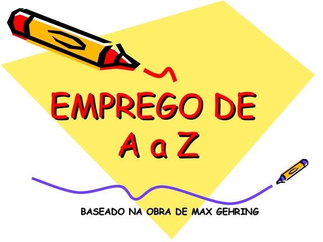 EMPREGO DE AaZ BASEADO NA OBRA DE MAX GEHRING