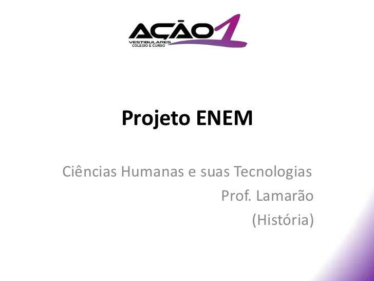Projeto ENEMCiências Humanas e suas Tecnologias                      Prof. Lamarão                           (História)