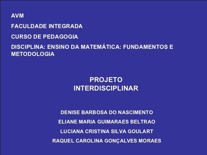 AVM FACULDADE INTEGRADA CURSO DE PEDAGOGIA DISCIPLINA : ENSINO DA MATEMÁTICA: FUNDAMENTOS E METODOLOGIA PROJETO INTERDISCI...