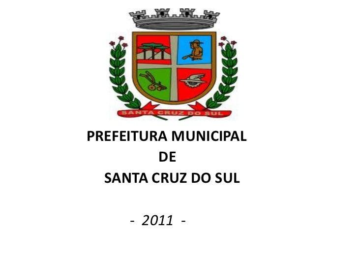 PREFEITURA MUNICIPAL         DE  SANTA CRUZ DO SUL     - 2011 -