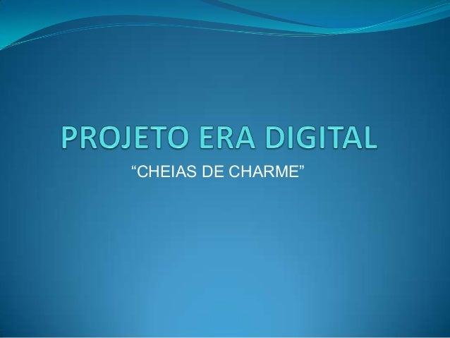 """""""CHEIAS DE CHARME"""""""