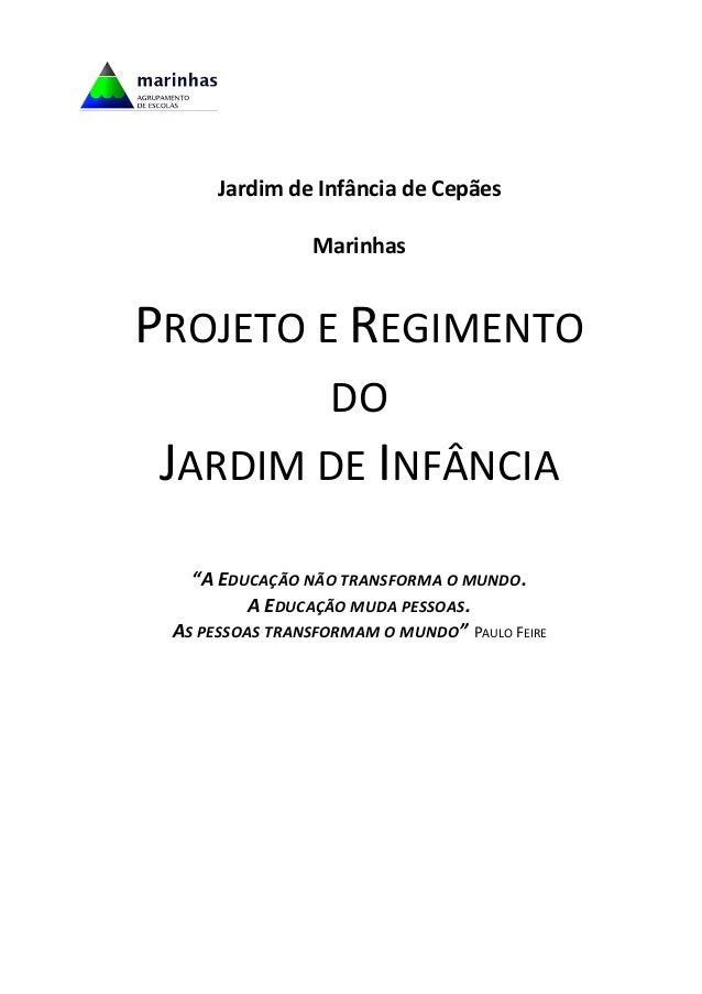 """Jardim de Infância de Cepães Marinhas PROJETO E REGIMENTO DO JARDIM DE INFÂNCIA """"A EDUCAÇÃO NÃO TRANSFORMA O MUNDO. A EDUC..."""