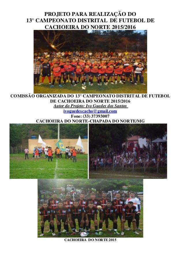 PROJETO PARA REALIZAÇÃO DO 13° CAMPEONATO DISTRITAL DE FUTEBOL DE CACHOEIRA DO NORTE 2015/2016 COMISSÃO ORGANIZADA DO 13° ...