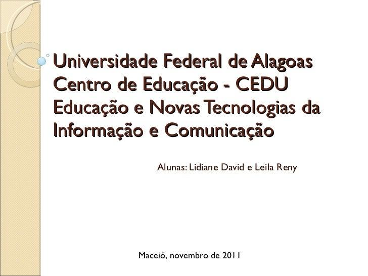 Universidade Federal de Alagoas  Centro de Educação - CEDU Educação e Novas Tecnologias da Informação e Comunicação Alunas...