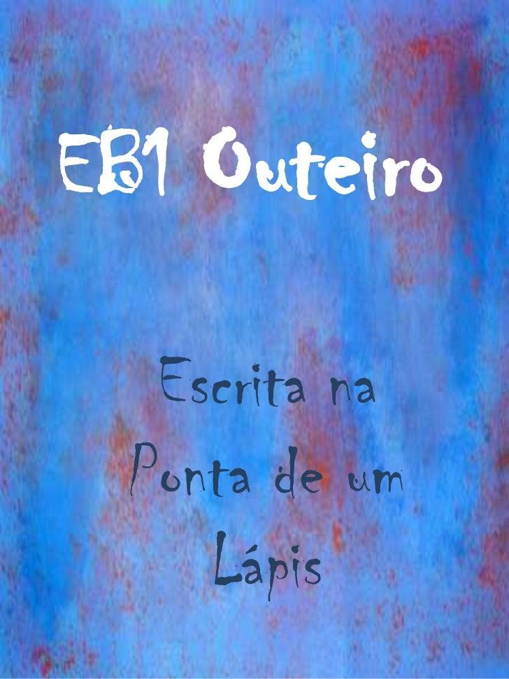 EB1 Outeiro   Escrita na  Ponta de um     Lápis