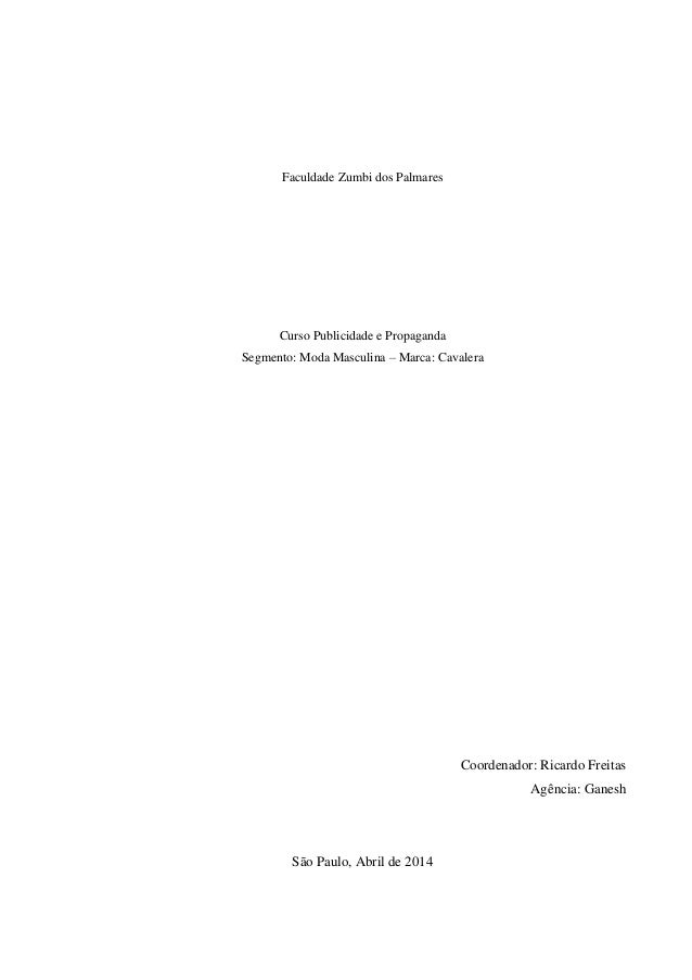 Faculdade Zumbi dos Palmares Curso Publicidade e Propaganda Segmento: Moda Masculina – Marca: Cavalera Coordenador: Ricard...