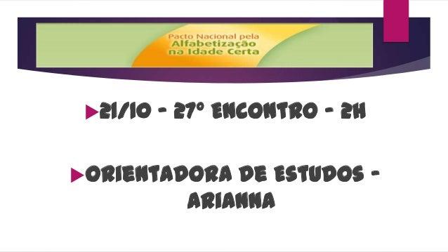 21/10  - 27º Encontro – 2h  Orientadora  de Estudos Arianna