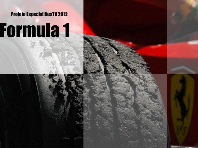 Projeto Especial BusTV 2012Formula 1
