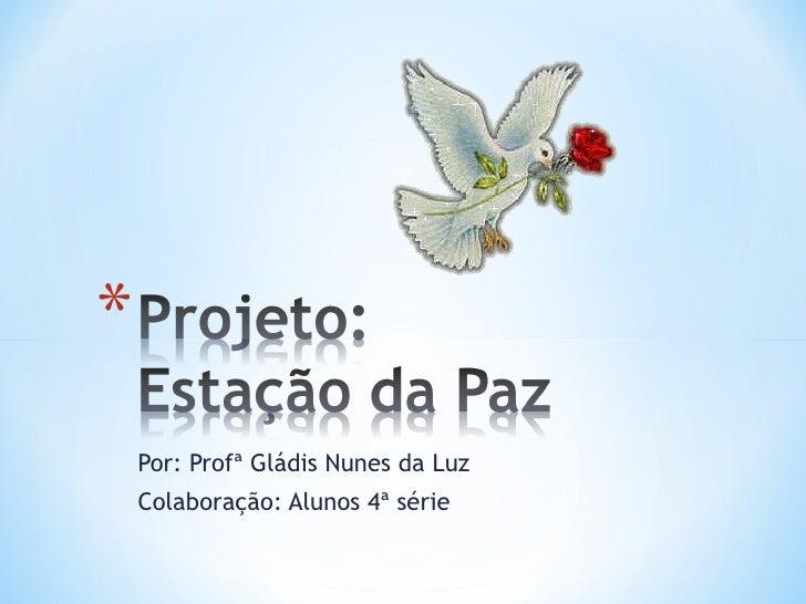 Por: Profª Gládis Nunes da Luz Colaboração: Alunos 4ª série