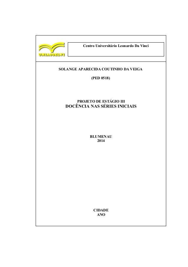 Centro Universitário Leonardo Da Vinci Educacional Leonardo Da Vinci SOLANGE APARECIDA COUTINHO DA VEIGA (PED 0518) PROJET...