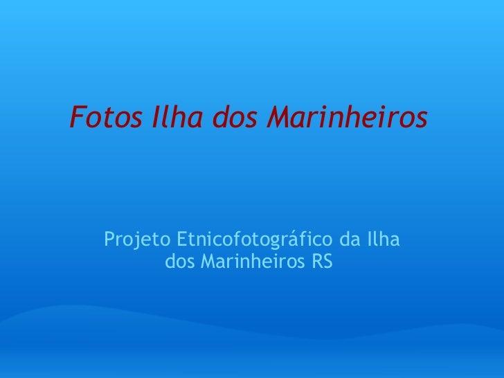 Fotos Ilha dos Marinheiros Projeto Etnicofotográfico da Ilha dos Marinheiros RS