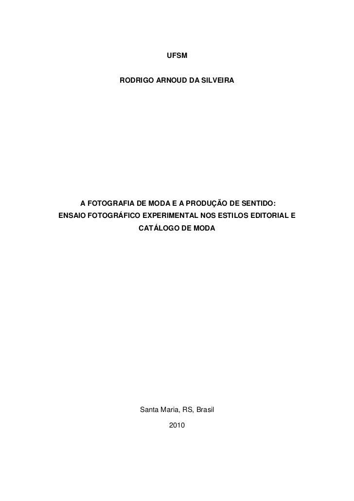 1                          UFSM              RODRIGO ARNOUD DA SILVEIRA     A FOTOGRAFIA DE MODA E A PRODUÇÃO DE SENTIDO:E...
