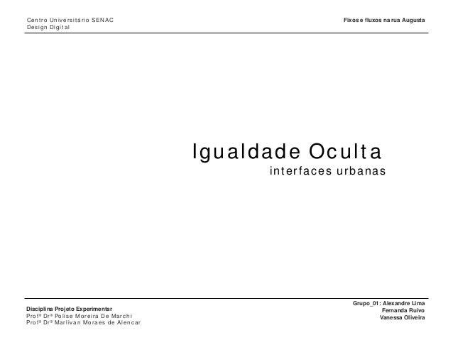 Igualdade Ocultainterfaces urbanasCentro Universitário SENACDesign DigitalGrupo_01: Alexandre LimaFernanda RuivoVanessa Ol...