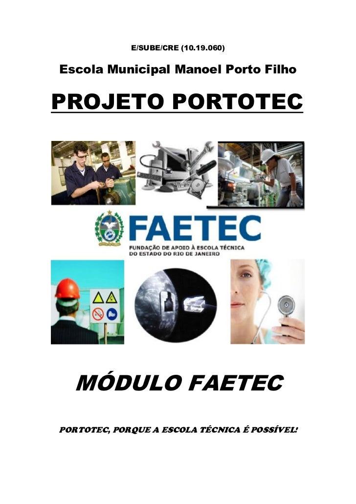 E/SUBE/CRE (10.19.060)Escola Municipal Manoel Porto FilhoPROJETO PORTOTEC  MÓDULO FAETECPORTOTEC, PORQUE A ESCOLA TÉCNICA ...