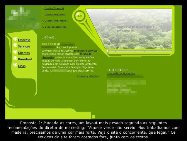 """Proposta 2: Mudada as cores, um layout mais pesado seguindo as seguintes recomendações do diretor de marketing: """"Aquele ve..."""