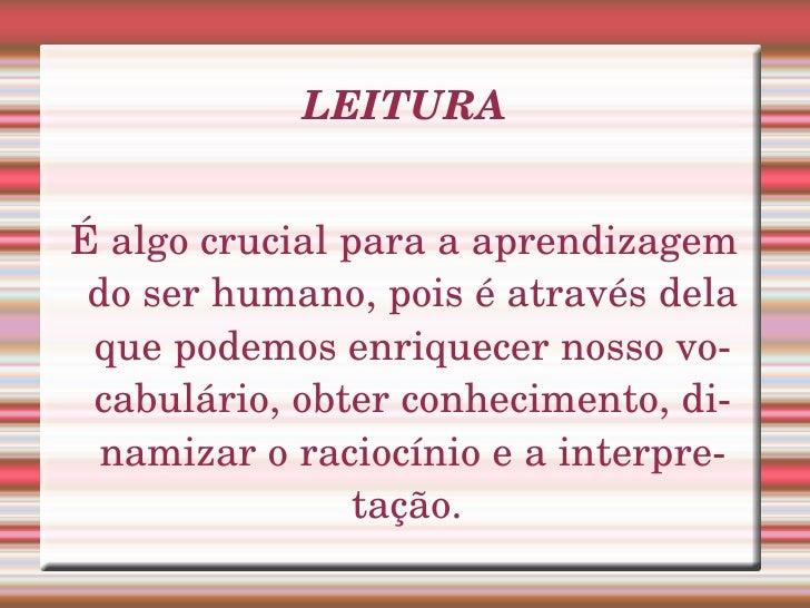LEITURA É algo crucial para a aprendizagem do ser humano, pois é através dela que podemos enriquecer nosso vocabulário, ob...