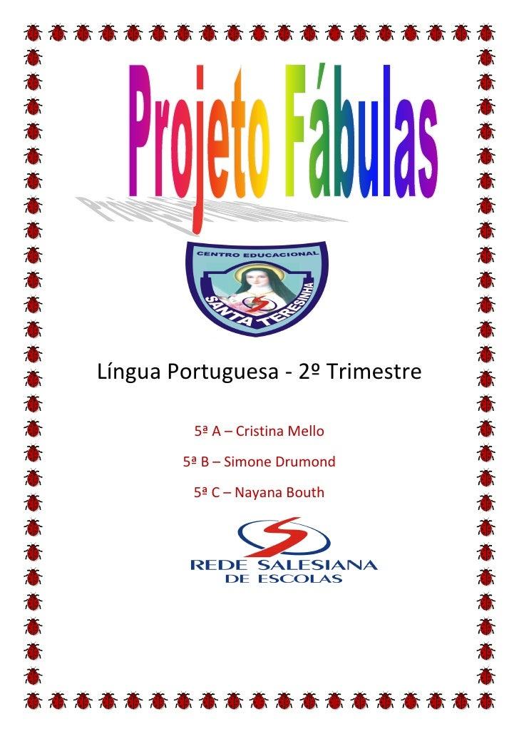 Língua Portuguesa - 2º Trimestre           5ª A – Cristina Mello         5ª B – Simone Drumond          5ª C – Nayana Bouth