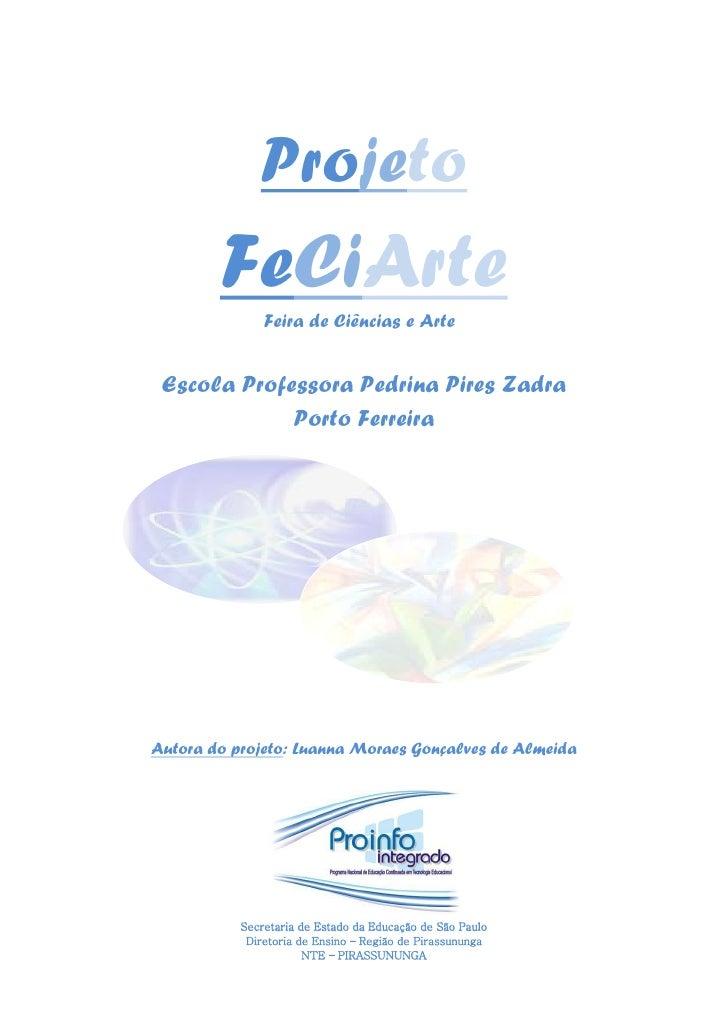 Projeto        FeCiArte               Feira de Ciências e Arte Escola Professora Pedrina Pires Zadra             Porto Fer...