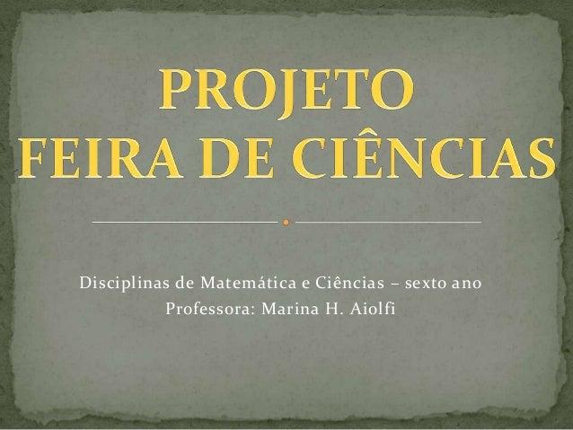 Disciplinas de Matemática e Ciências – sexto ano Professora: Marina H. Aiolfi