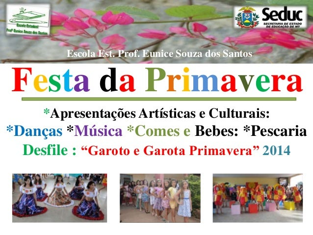 Escola Est. Prof. Eunice Souza dos Santos  Festa da Primavera  *Apresentações Artísticas e Culturais:  *Danças *Música *Co...