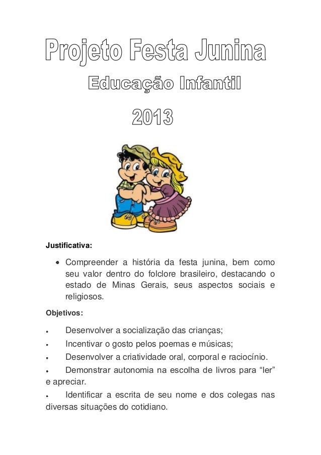 Justificativa:Compreender a história da festa junina, bem comoseu valor dentro do folclore brasileiro, destacando oestado ...