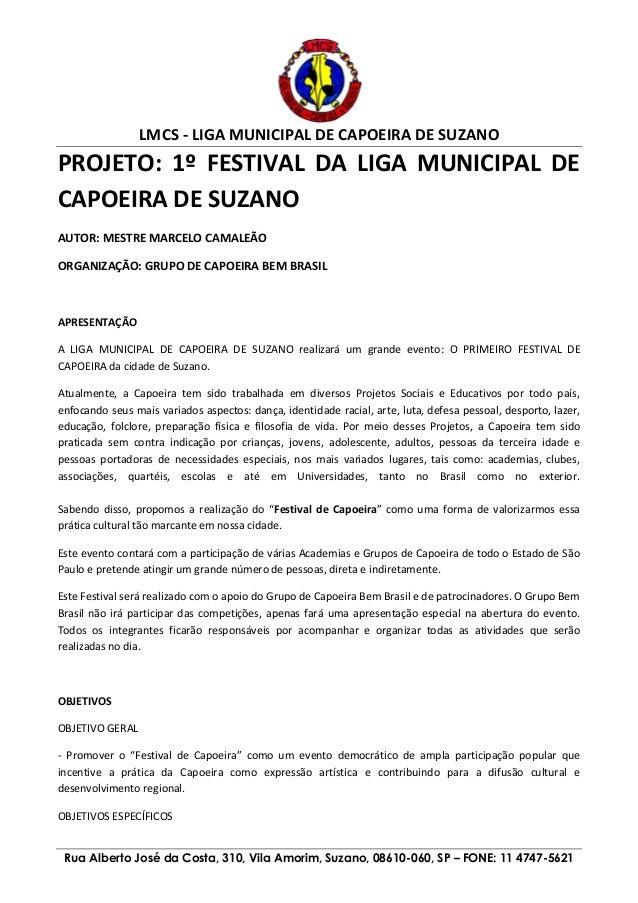 LMCS - LIGA MUNICIPAL DE CAPOEIRA DE SUZANO Rua Alberto José da Costa, 310, Vila Amorim, Suzano, 08610-060, SP – FONE: 11 ...